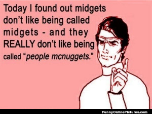 "Midgets do not like to be called ""people mcnuggets""!"