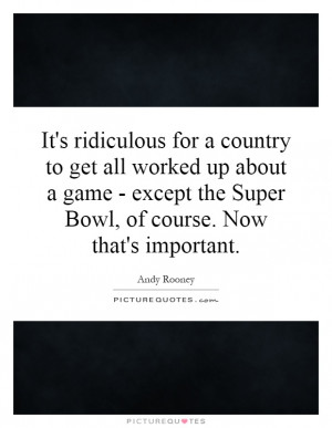 Game Quotes Super Bowl Quotes Andy Rooney Quotes