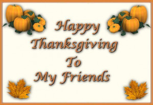 happy thanksgiving quotes | HAPPY THANKSGIVING TO MY FRIENDS