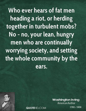 Who ever hears of fat men heading a riot, or herding together in ...