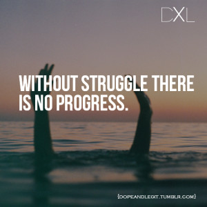 Without Struggle There Is No Progress ~ Life Quote