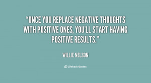 Once you replace negative thoughts with positive ones, you'll start ...
