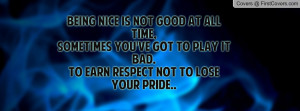 ... got to play it bad.to earn respect not to lose your pride.. , Pictures
