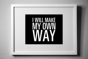 Will Make MY OWN WAY - inspirational typography poster - quote art ...