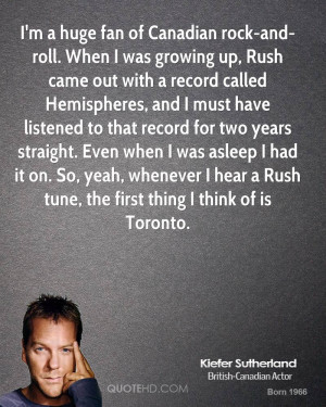 huge fan of Canadian rock-and-roll. When I was growing up, Rush ...