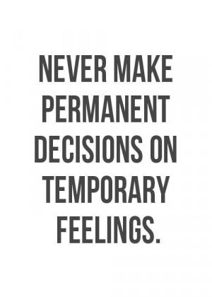 Temporary feelings.