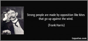 Strong people are made by opposition like kites that go up against the ...