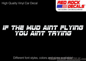 If Mud Aint Flying You Aint Trying - Funny Cool Car Vinyl Text Decal ...