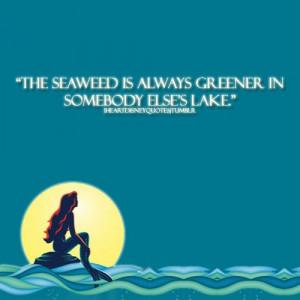 Little Mermaid- The Seaweed is always greener….