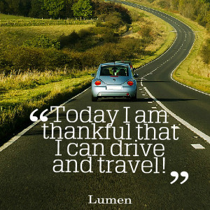 Quotes Picture: today i am thankful that i can drive and travel!