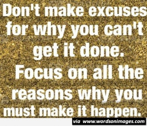 Dont make excuses quote