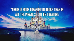 There is more treasure in books than in all the pirate's loot on ...