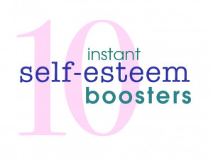 Ten Instant Self-Esteem Boosters