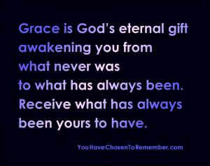 Grace Is God's Eternal Eternal gift awakening you from what never ...