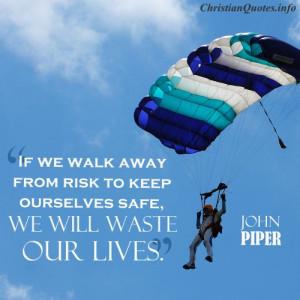 John Piper Christian Quote - Risk