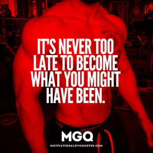 its never too late to become what you might have been