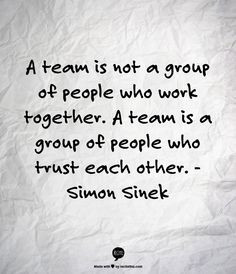 team is not a group of people who work together. A team is a group ...