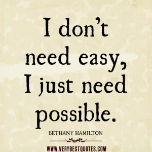 don't need easy, I just need possible, POSITIVE QUOTES