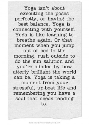 : Yoga isn't about executing the poses perfectly, or having the best ...