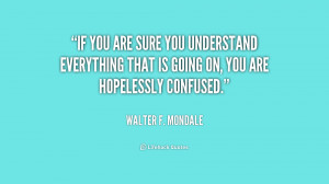 If you are sure you understand everything that is going on, you are ...