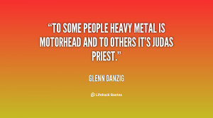 To some people heavy metal is Motorhead and to others it's Judas ...