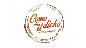 Como Dice el Dicho (As The Saying Goes)