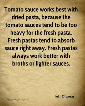 Tomato sauce works best with dried pasta, because the tomato sauces ...