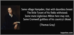 The little Tyrant of his fields withstood; Some mute inglorious Milton ...