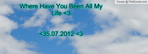 where have you been all my life 3 35.07.2012 3 , Pictures