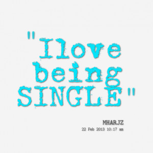 Quotes About Being Single And Loving It Quotes i love being single