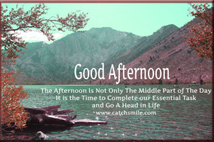Good Afternoon - The Afternoon Is Not Only The Middle Part of The Day ...