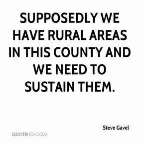 Supposedly we have rural areas in this county and we need to sustain ...