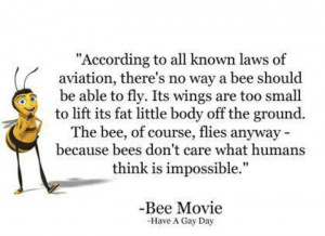 Bee Movie quote. Shows how spectacular creation is.