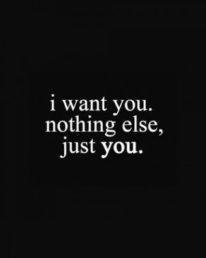 want you nothing else just you