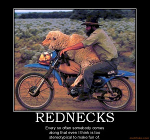 REDNECKS Every so often somebody comes along that even I think is too ...