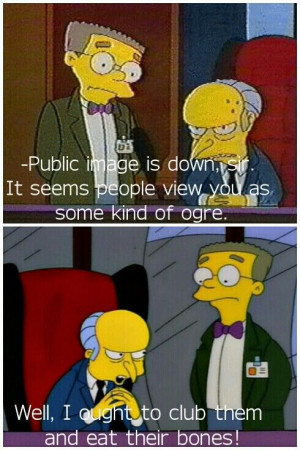 Mr. Burns. The Simpsons. Lols.