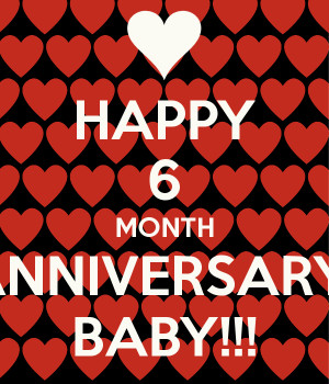 Happy 6 Month Anniversary Quotes - Happy 6 Month Anniversary - Quotes ...