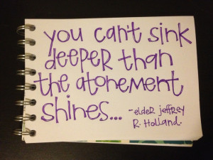 You can't sink deeper than the atonement shines.