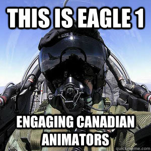 this is eagle 1 engaging canadian animators Scumbag Fighter Pilot