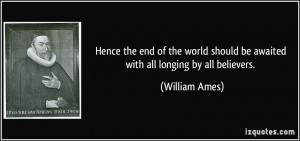 Hence the end of the world should be awaited with all longing by all ...