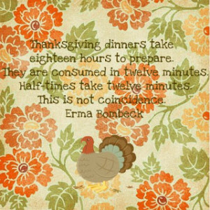 And here is a super cute Thanksgiving Quote from Erma Bombeck.