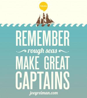 Remember, rough seas make great captains. #purpose #quotes #joeyreiman ...