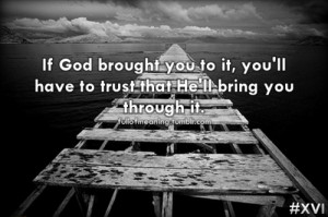 "... Have To Trust That He'll Bring You Through It "" ~ Religion Quote"