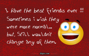 have the best friends ever | Others on Slapix.com