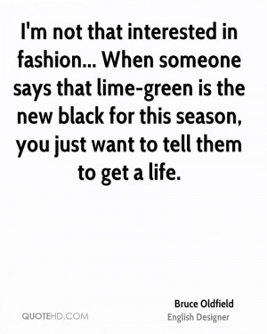 Bruce Oldfield Designer Quote Im Not That Interested In Fashion When