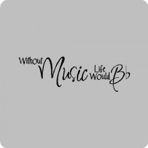 Without music life would.Music Wall Quotes Words Sayings