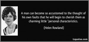man can become so accustomed to the thought of his own faults that ...