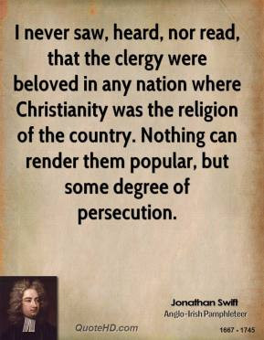 Jonathan Swift - I never saw, heard, nor read, that the clergy were ...