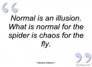 normal is an illusion morticia addams