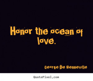 Honor the ocean of love. George De Benneville top love quotes